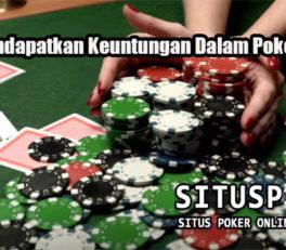 Cara Mendapatkan Keuntungan Dalam Poker Online