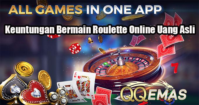 Keuntungan Bermain Roulette Online Uang Asli
