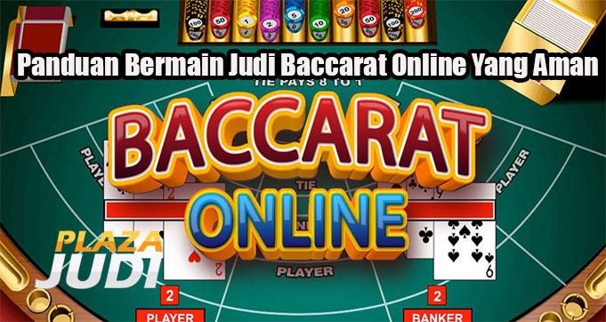 Panduan Bermain Judi Baccarat Online Yang Aman