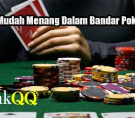 Peluang Mudah Menang Dalam Bandar Poker Online