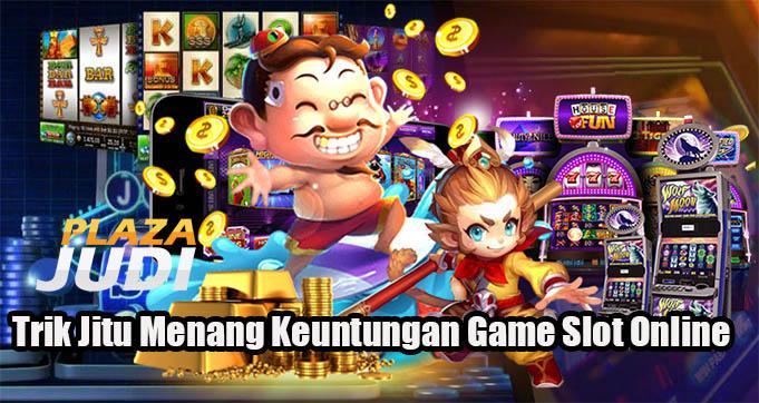 Trik Jitu Menang Keuntungan Game Slot Online