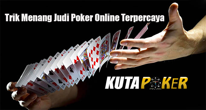Trik Menang Judi Poker Online Terpercaya